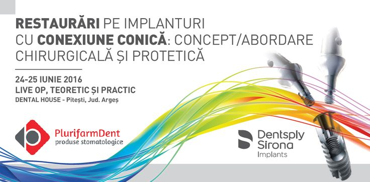 Restaurari pe Implanturi cu Conexiune Conica: Concept si Abordare Chirurgicala si Protetica / 24-25 iunie 2016