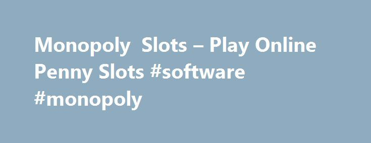 Monopoly Slots – Play Online Penny Slots #software #monopoly http://new-mexico.remmont.com/monopoly-slots-play-online-penny-slots-software-monopoly/  # Monopoly Here and Now: Introduction This is a 20 line, 5 reel penny video slot machine and its software is powered by the WagerWorks an IGT company. Each coin activates a single pay-line and the slot game allows players to the free mode or for real money. Players do not have to download the software to play this thrilling video slot machine…