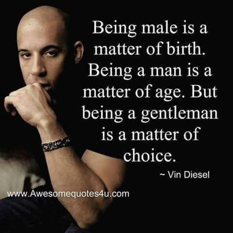 Being a man vs being a gentleman ~ Vin Diesel quote