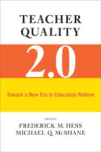 Teacher Quality 2.0 Toward a New Era in Education Reform Edited by Frederick M. Hess and Michael Q. McShane