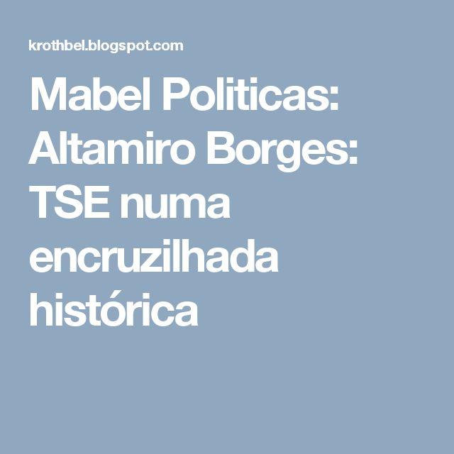 Mabel Politicas: Altamiro Borges: TSE numa encruzilhada histórica