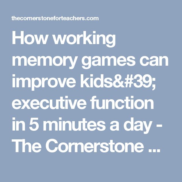 How working memory games can improve kids' executive function in 5 minutes a day - The Cornerstone For Teachers