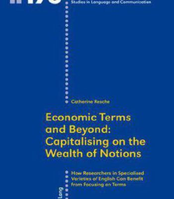 Economic Terms And Beyond: Capitalising On The Wealth Of Notions: How Researchers In Specialised Varieties Of English Can... PDF