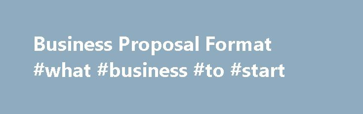 Business Proposal Format #what #business #to #start http://business.remmont.com/business-proposal-format-what-business-to-start/  #business proposal format # Business Proposal Format M.A. SHRM-SCP, SPHR – Corporate Trainer Consultant Are you looking for information about the proper business proposal format? Whether you are writing a business plan for a start up venture, submitting a proposal in the hopes of securing a contract, attracting new customers, or securing support from investors…