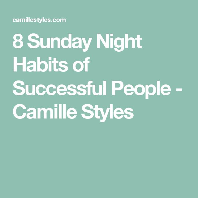 8 Sunday Night Habits of Successful People - Camille Styles