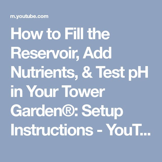 How to Fill the Reservoir, Add Nutrients, & Test pH in Your Tower Garden®: Setup Instructions - YouTube