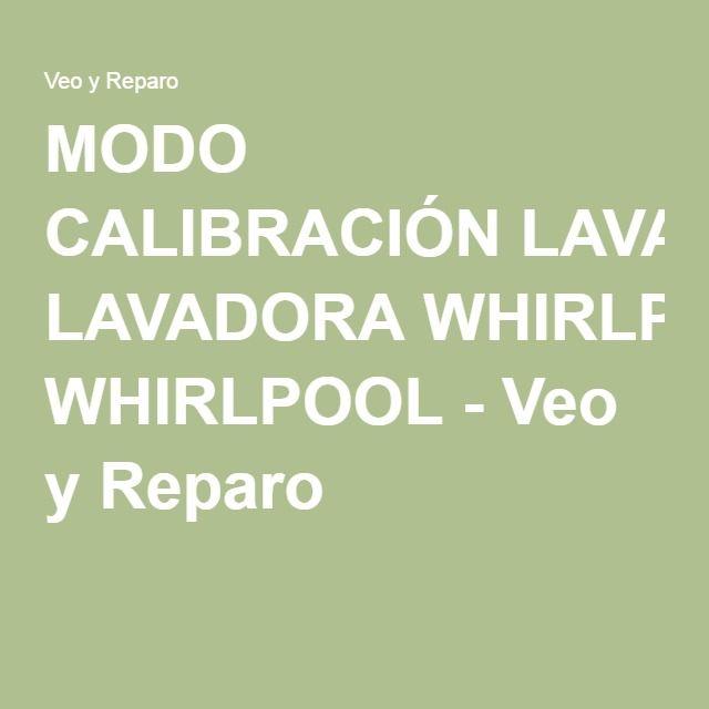 MODO CALIBRACIÓN LAVADORA WHIRLPOOL - Veo y Reparo
