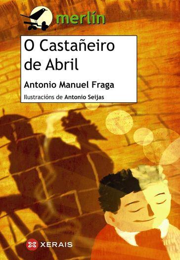 """""""O CASTAÑEIRO DE ABRIL"""" Antonio M. Fraga e Antonio Seijas -- Xerais. Buto, o zapateiro, conta a historia do seu amigo Baltasar, un rapaz de once anos, cego de nacemento e orfo de nai, que vive coas súas tías, dúas xemelgas moi antipáticas e un pouco malvadas"""