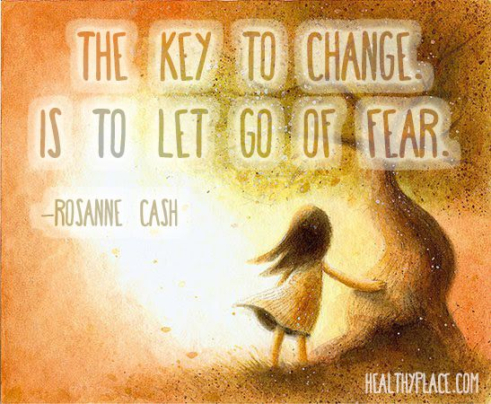Positive quote: The key to change is to let go of fear.    www.HealthyPlace.com