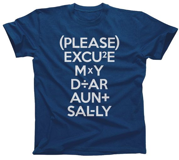 Please Excuse My Dear Aunt Sally TShirt - Geeky Math TShirt - Mens & Ladies Sizes (Small-3X) - (See our SIZING INFO in Item Details)
