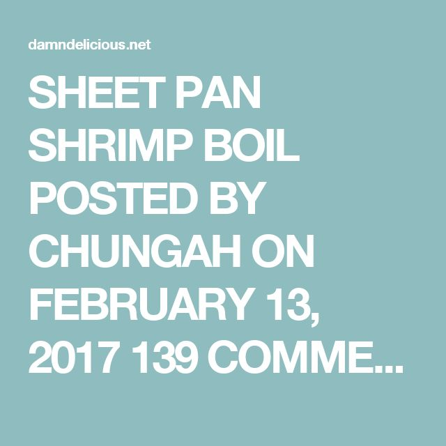 SHEET PAN SHRIMP BOIL POSTED BY CHUNGAH ON FEBRUARY 13, 2017 139 COMMENTS » 497K+ 497k 43 Easiest shrimp boil ever! And it's mess-free using a single sheet pan. That's right. ONE PAN. No newspapers. No bags. No clean-up! I have a hot date waiting for me… MY OTHER RECIPES Garlic Butter Salmon in Foil by Damn Delicious  With four short legs. Massive ears. And a sweater vest. Yes. My Valentine's date tonight is Butters. And we'll be staying in. Away from the crowds. The flowers...