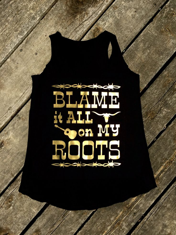 Blame it All on My Roots Tank in Black and Gold, Women's Country Apparel Tank Apparel T-Shirt Southern Clothing, Country Sayings Shirt by BackwoodsGypsyCo on Etsy