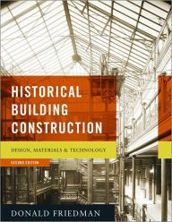 Historical Building Construction Design Materials And Technology Edition 2 By Donald Friedman
