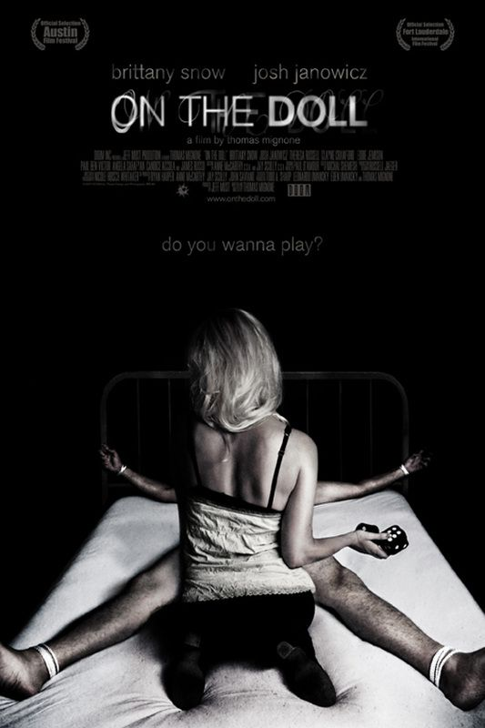 On the Doll  Cast: Brittany Snow, Josh Janowicz, Clayne Crawford, Angela Sarafyan, Theresa Russell, James Russo, Paul Ben-Victor, Candice Accola, Eddie Jemison, Shanna Collins, Marcus Giamatti, Choloe Domont