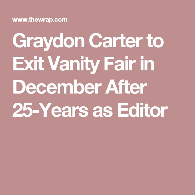 Graydon Carter to Exit Vanity Fair in December After 25-Years as Editor