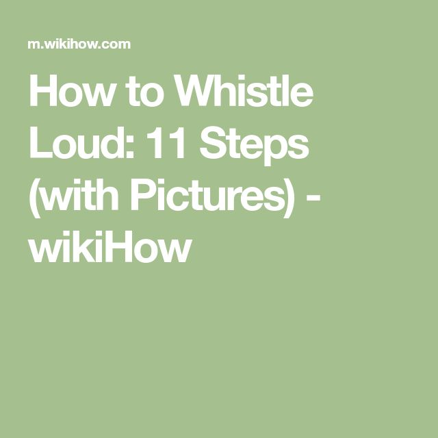 How to Whistle Loud: 11 Steps (with Pictures) - wikiHow