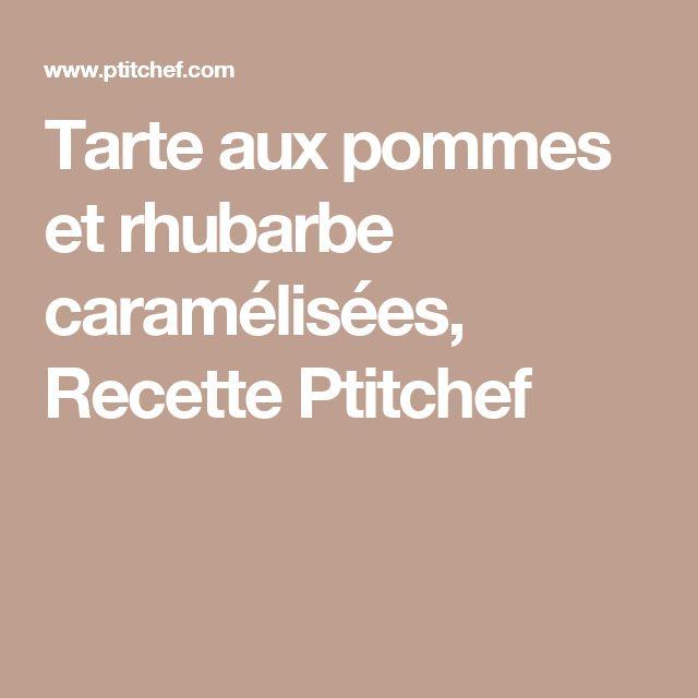 Tarte aux pommes et rhubarbe caramélisées, Recette Ptitchef