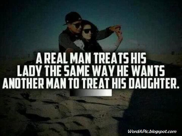 treat your lady the same way he wants another man to treat his daughter