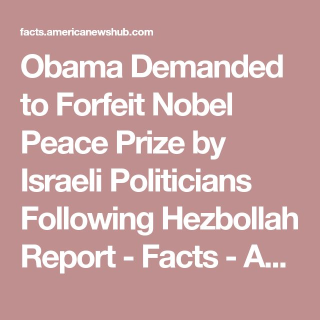 Obama Demanded to Forfeit Nobel Peace Prize by Israeli Politicians Following Hezbollah Report - Facts - American News