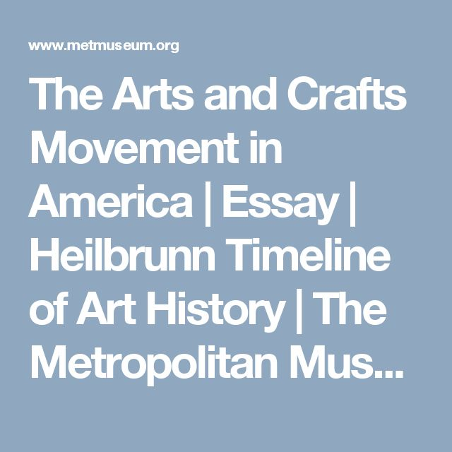 the history of arts and crafts essay This dissertation examines the craft of the book and it's distinction between art and craft of art it will begin by reviewing the history of arts essays.