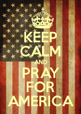 KEEP CALM AND PRAY FOR AMERICA