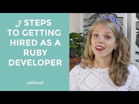 3 Steps to Getting Hired as a Ruby Developer - YouTube (1. Learn Rails, 2. Contribute to existing rails application, 3. Talk to People)... SkillCrush is a super friendly series of videos for beginner programmers
