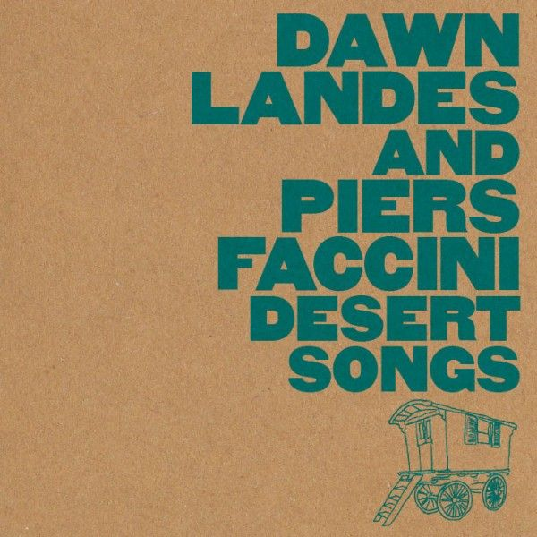 """Released on 15th January 2016 last on Beating Drum records, """"Desert Songs"""" is a first collaboration between folk singers Dawn Landes (US) and Piers Faccini (UK)."""