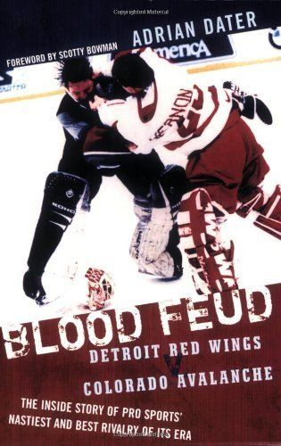 Blood Feud: Detroit Red Wings v. Colorado Avalanche: The Inside Story of Pro Sports' Nastiest and Best Rivalry of Its Era by Adrian Dater. $12.23. Publisher: Taylor Trade Publishing; 1st Taylor Trade Publishing Ed edition (November 25, 2006). 264 pages. Author: Adrian Dater