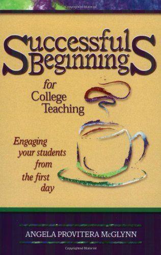 Successful Beginnings for College Teaching (Teaching Techniques/Strategies Series, V. 2) by Angela Provitera McGlynn
