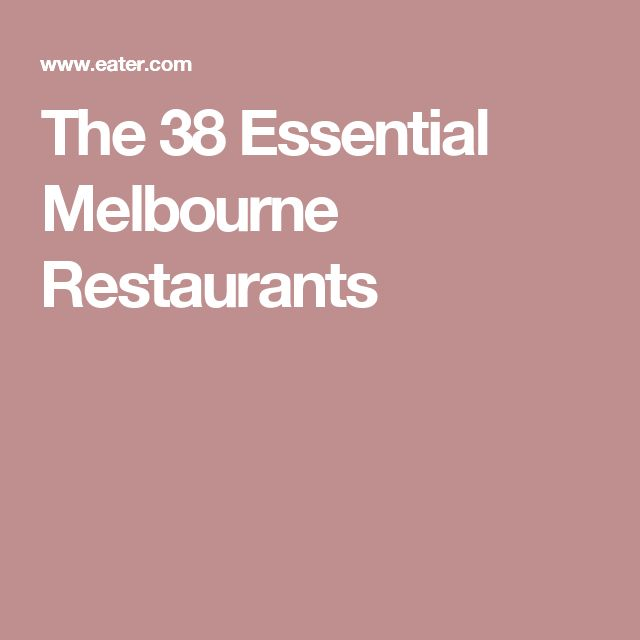 The 38 Essential Melbourne Restaurants