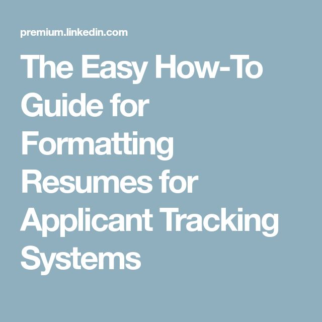 The Easy How-To Guide for Formatting Resumes for Applicant Tracking Systems
