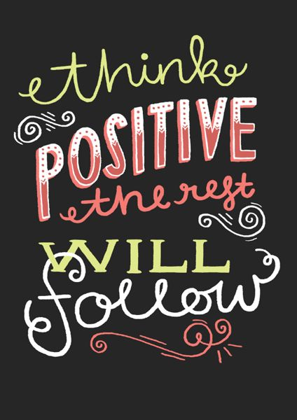 Think Positive, the rest will follow