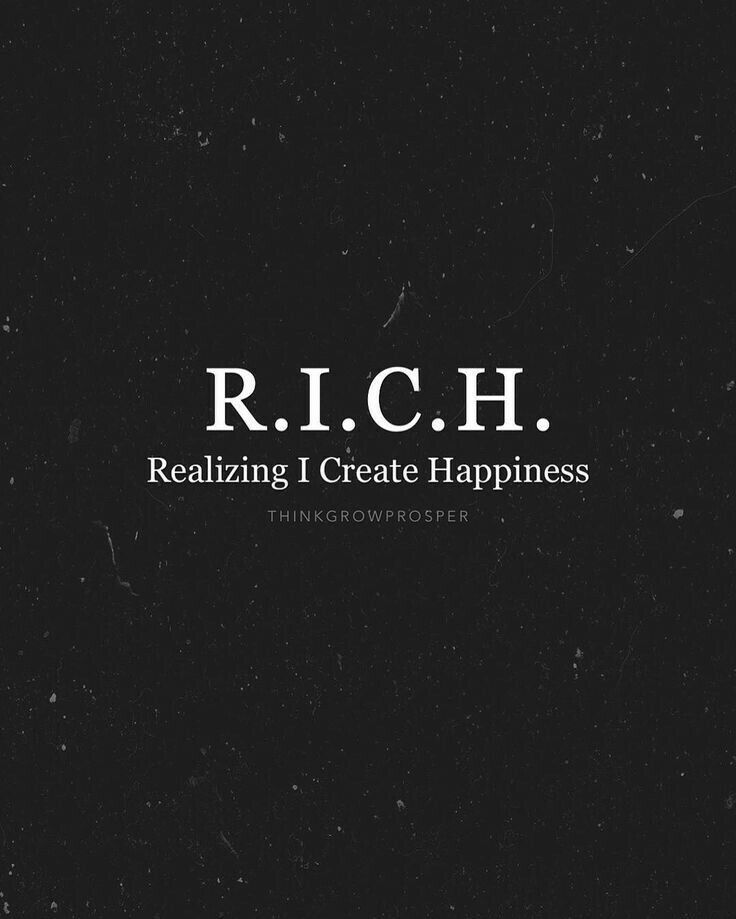 R. I. C. H. Realizing I Create Happiness