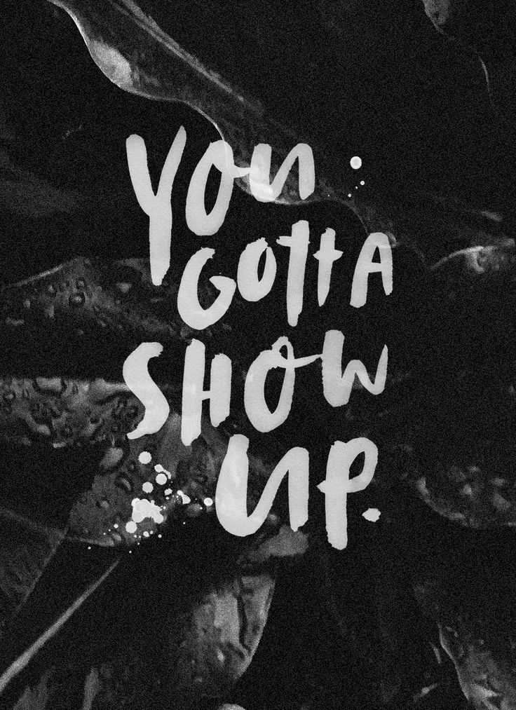 Inspirational quote that gets to the point: You gotta show up.