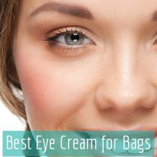 Best Eye Cream for Bags