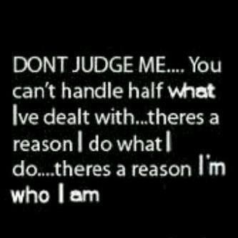 Dont Judge Me Quotes And Sayings. QuotesGram