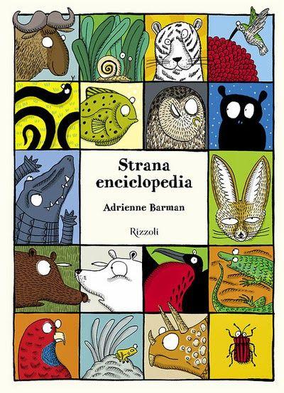 """Dimenticatevi le vecchie enciclopedie degli animali con foto e/o disegno e a fianco la spiegazione, la """"Strana enciclopedia"""" di Adrienne..."""
