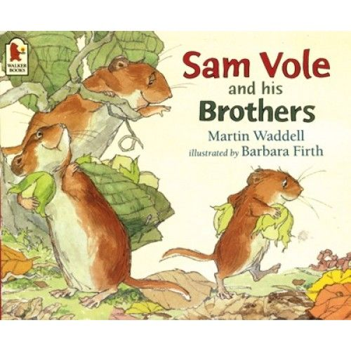 Sam Vole and His Brothers (Walker, 1992) is about a vole who wants to be left in peace. But, after a time, won't Sam get lonely? Another text by Martin Waddell.