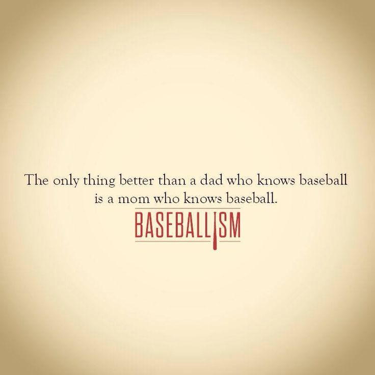 """baseball.....I wouldn't say """"better"""" per say, rather it makes it twice as awesome when both dad & mom know baseball!! :^)"""