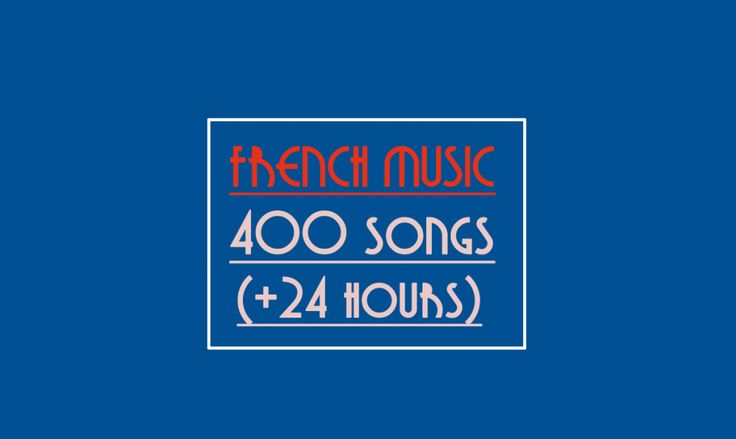 Talk in French 400 French Songs (Playlist with Spotify) - More than 24 hours of French Music