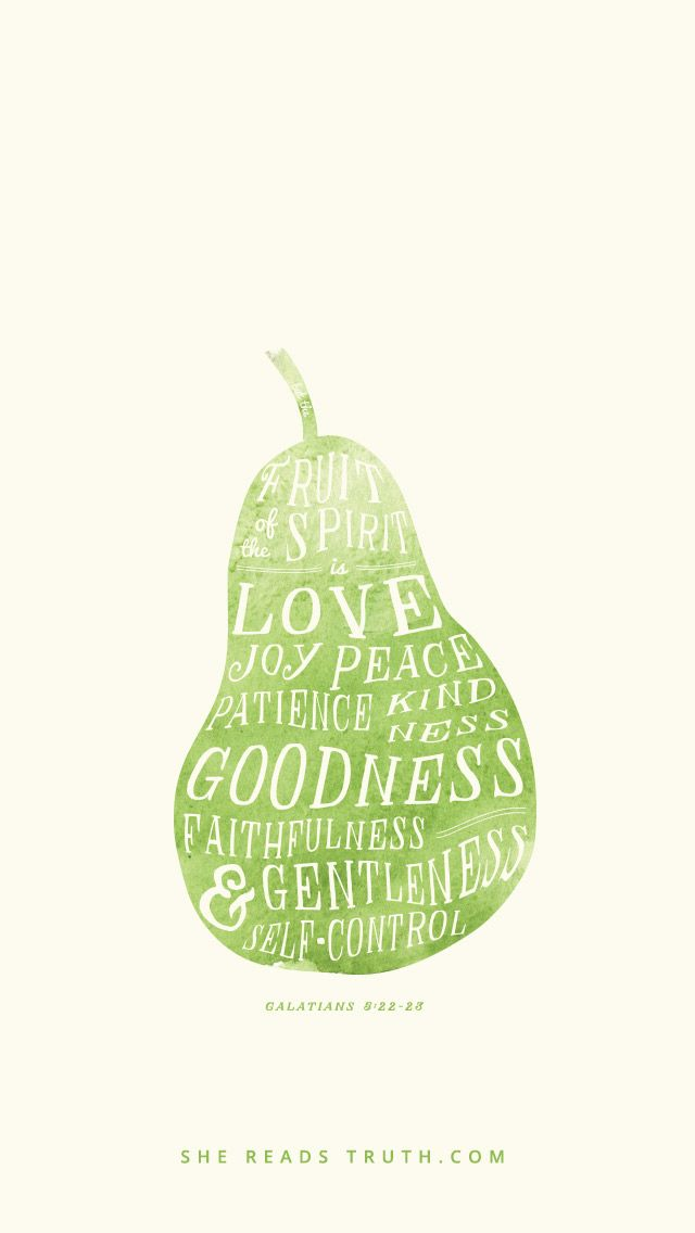 "Be a ""fruitful"" follower of the Lord.  The fruit of the Spirit is specifically described in Galatians 5:22-23 as, ""love, joy, peace, patience, kindness, goodness, faithfulness, gentleness, self-control."" These are all great qualities to strive for! And love the pear...matches my body type, ha ha."