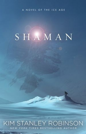 """The cover art for """"Shaman"""" a new novel from writer Kim Stanley Robinson."""