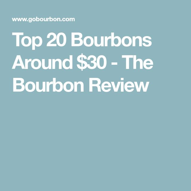 Top 20 Bourbons Around $30 - The Bourbon Review