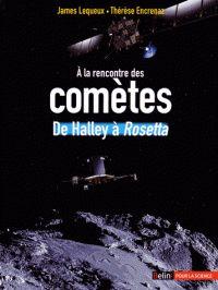 A la rencontre des comètes. De Halley à Rosetta chez Belin pour la science. A la BU : 523.6 LEQ http://catalogue.univ-lille1.fr/F/?func=find-b&find_code=SYS&adjacent=N&local_base=LIL01&request=000618191