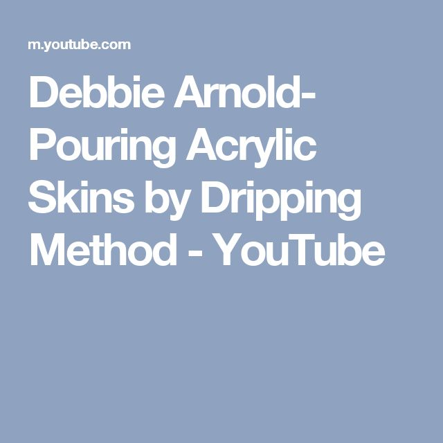 Debbie Arnold- Pouring Acrylic Skins by Dripping Method - YouTube