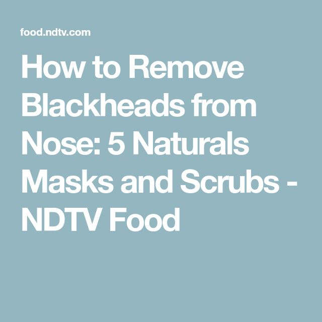 How to Remove Blackheads from Nose: 5 Naturals Mas…