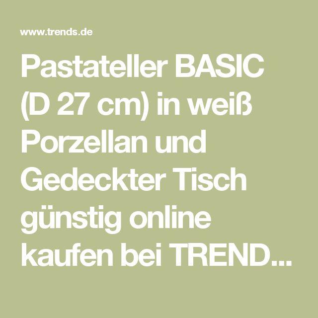 Pastateller BASIC (D 27 cm) in weiß Porzellan   und Gedeckter Tisch günstig online kaufen bei TRENDS.de