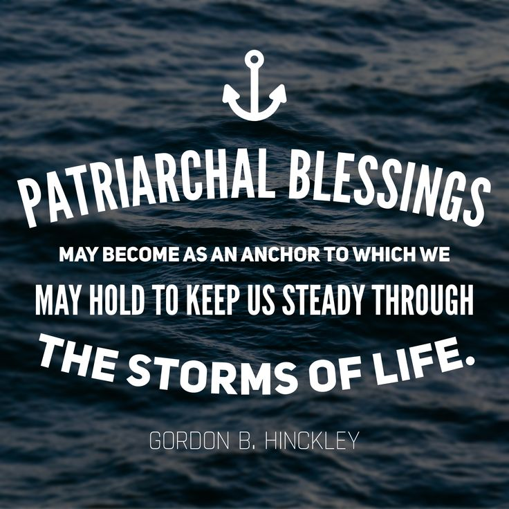 #ldsquotes #preshinckley #priesthood patriarchal blessings may become as an anchor to which we may hold to keep us steady through the storms of life.