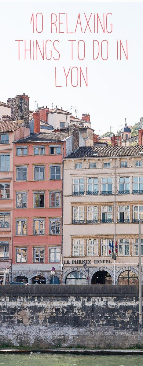 French Adventure: 10 relaxing things to do in Lyon