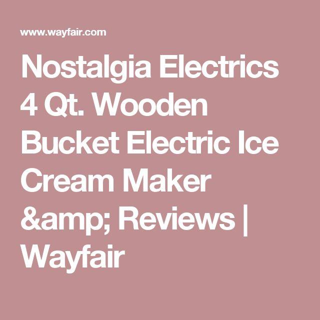 Nostalgia Electrics 4 Qt. Wooden Bucket Electric Ice Cream Maker & Reviews | Wayfair